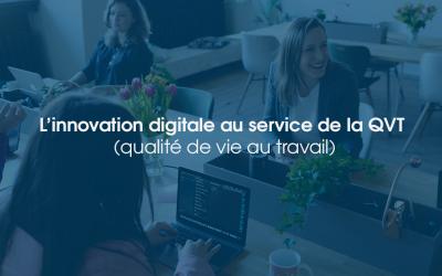 L'innovation digitale au service de la QVT (qualité de vie au travail)