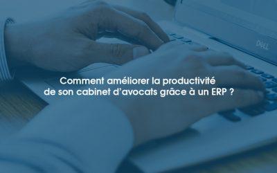Comment améliorer la productivité de son cabinet d'avocats grâce à un ERP?